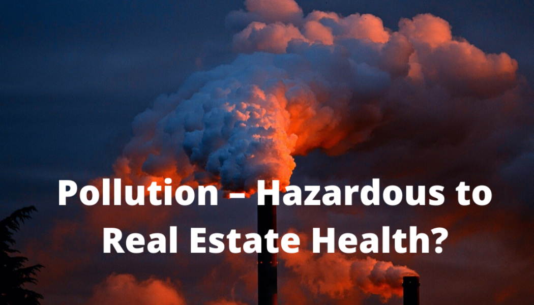 Pollution – Hazardous to Real Estate Health?