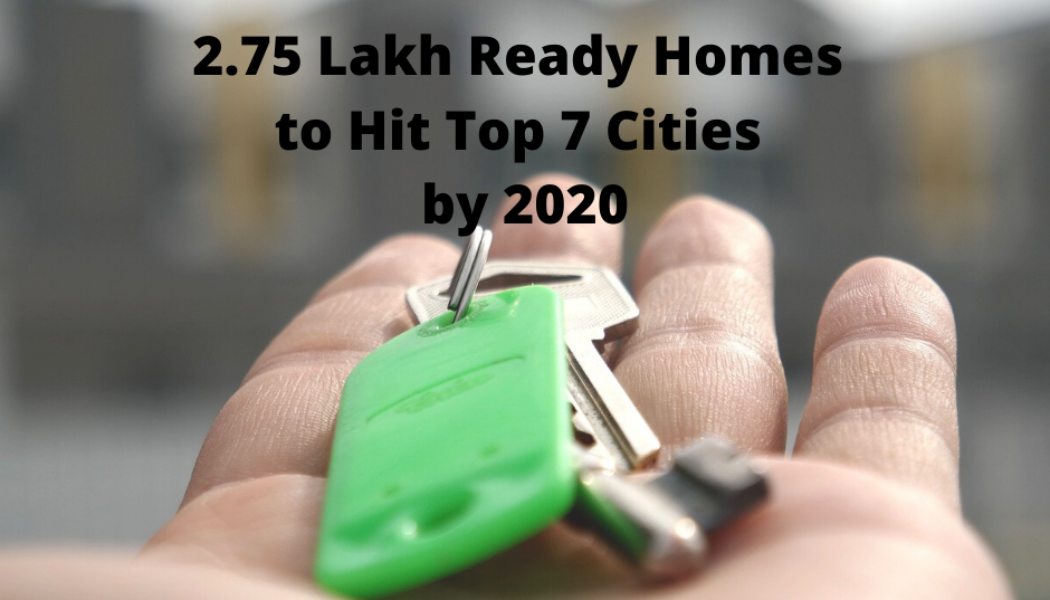 2.75 Lakh Ready Homes to Hit Top 7 Cities by 2020-End, 41% in Affordable Category