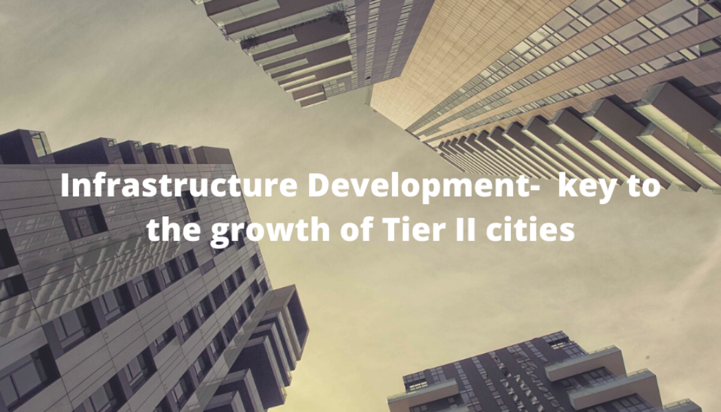 Infrastructure Development is a key to the growth of Tier II cities